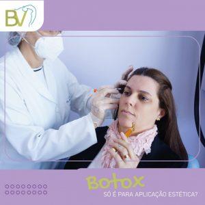 botox só é para aplicacao estetica?